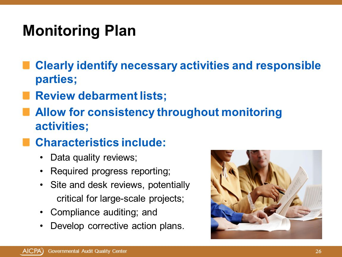 Governmental Audit Quality Center Monitoring Plan Clearly identify necessary activities and responsible parties; Review debarment lists; Allow for con