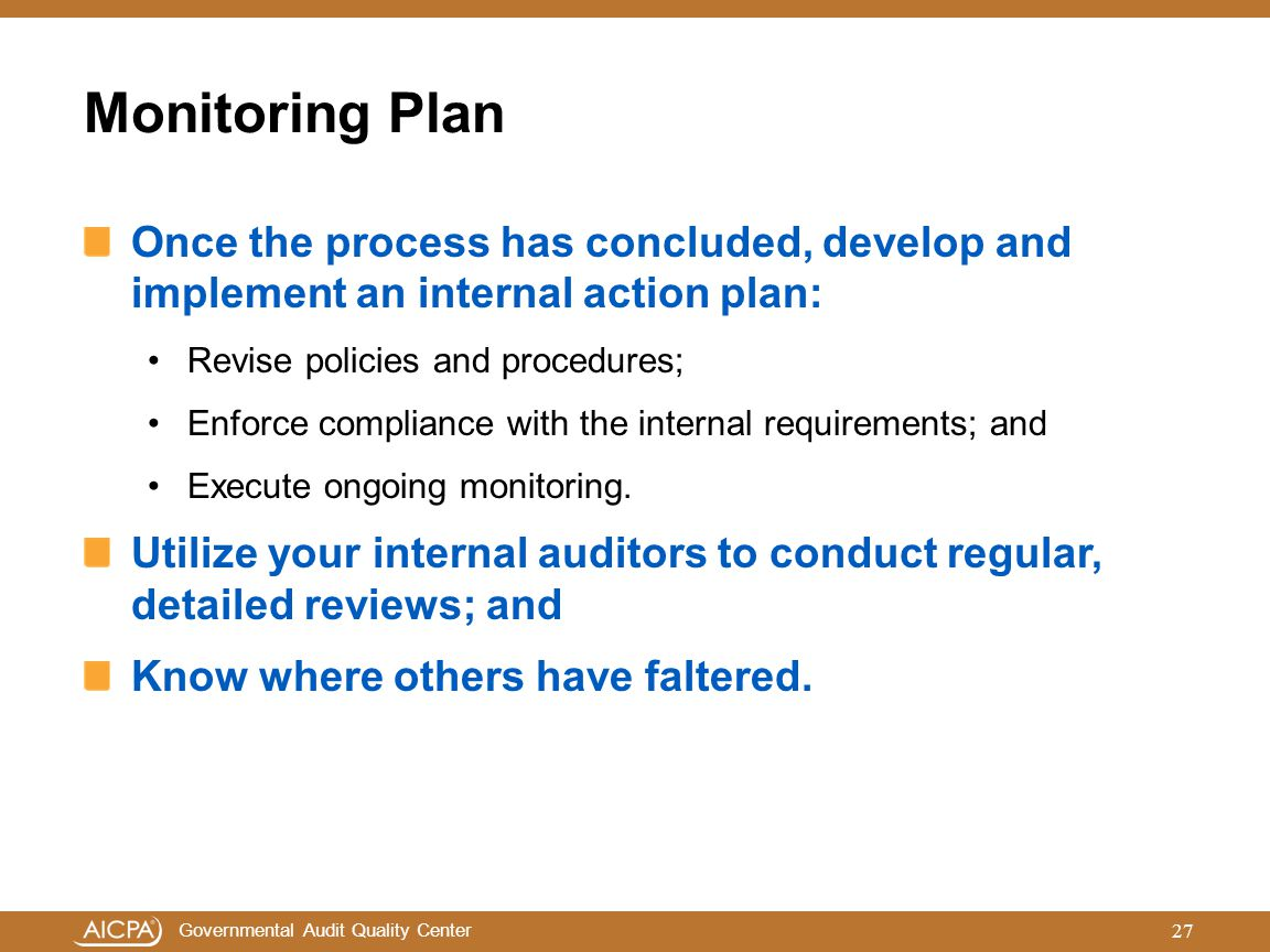 Governmental Audit Quality Center Monitoring Plan Once the process has concluded, develop and implement an internal action plan: Revise policies and p