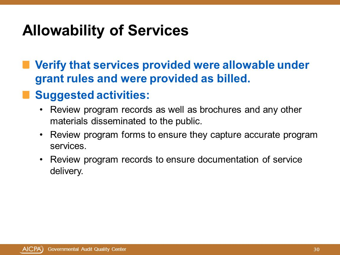Governmental Audit Quality Center Allowability of Services Verify that services provided were allowable under grant rules and were provided as billed.