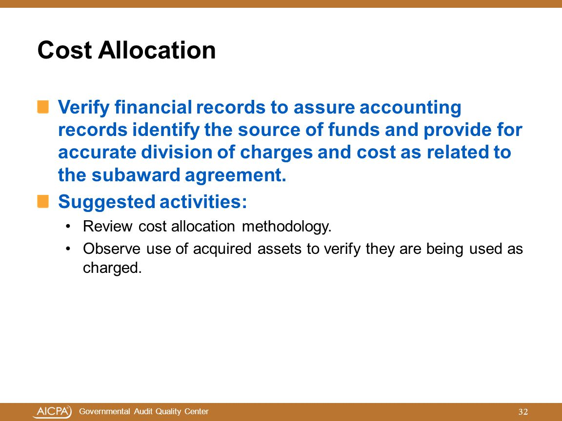 Governmental Audit Quality Center Cost Allocation Verify financial records to assure accounting records identify the source of funds and provide for a