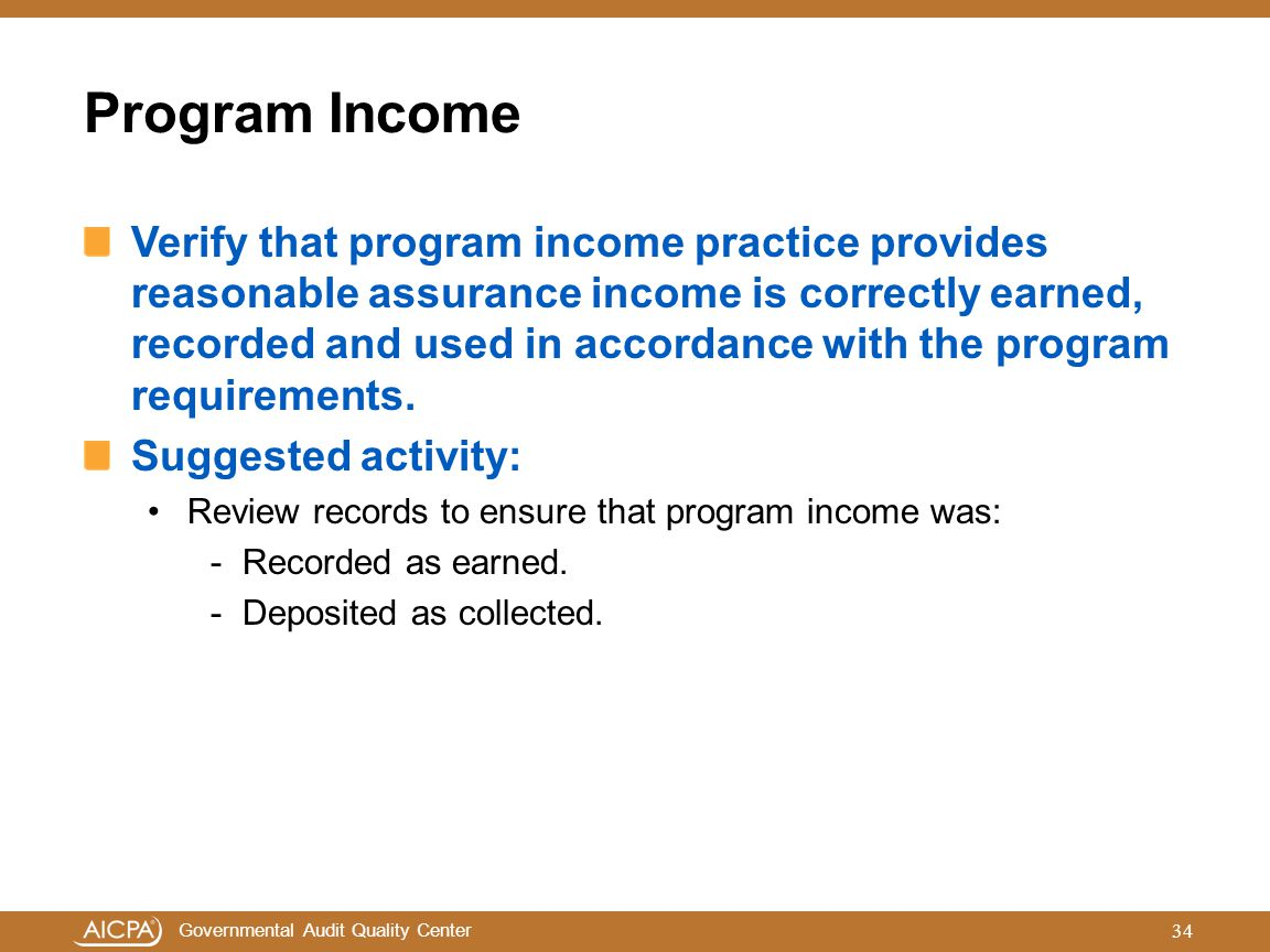 Governmental Audit Quality Center Program Income Verify that program income practice provides reasonable assurance income is correctly earned, recorde