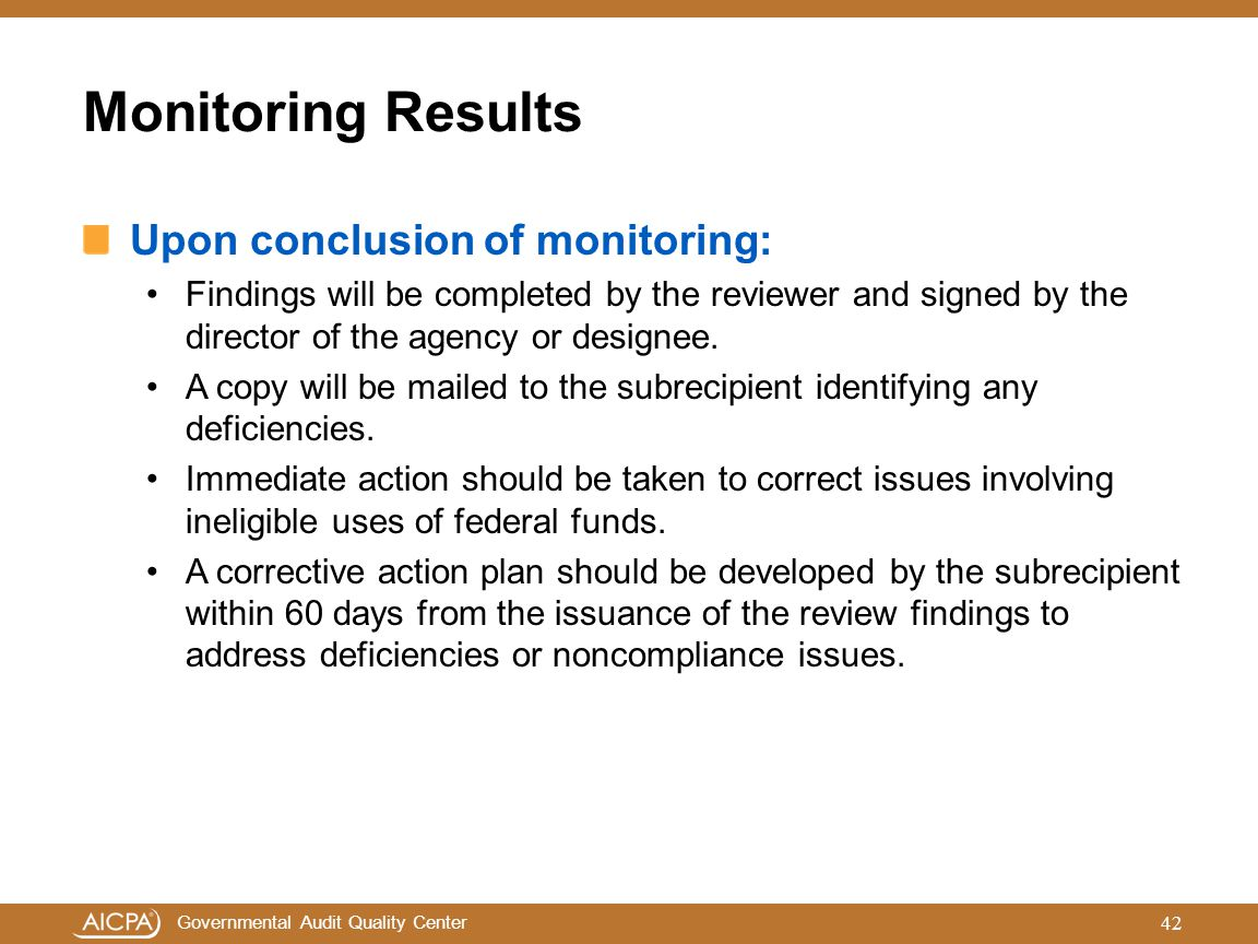 Governmental Audit Quality Center Monitoring Results Upon conclusion of monitoring: Findings will be completed by the reviewer and signed by the direc