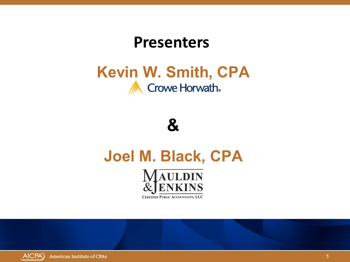 Governmental Audit Quality Center American Institute of CPAs Kevin W. Smith, CPA & Joel M. Black, CPA 5 Presenters