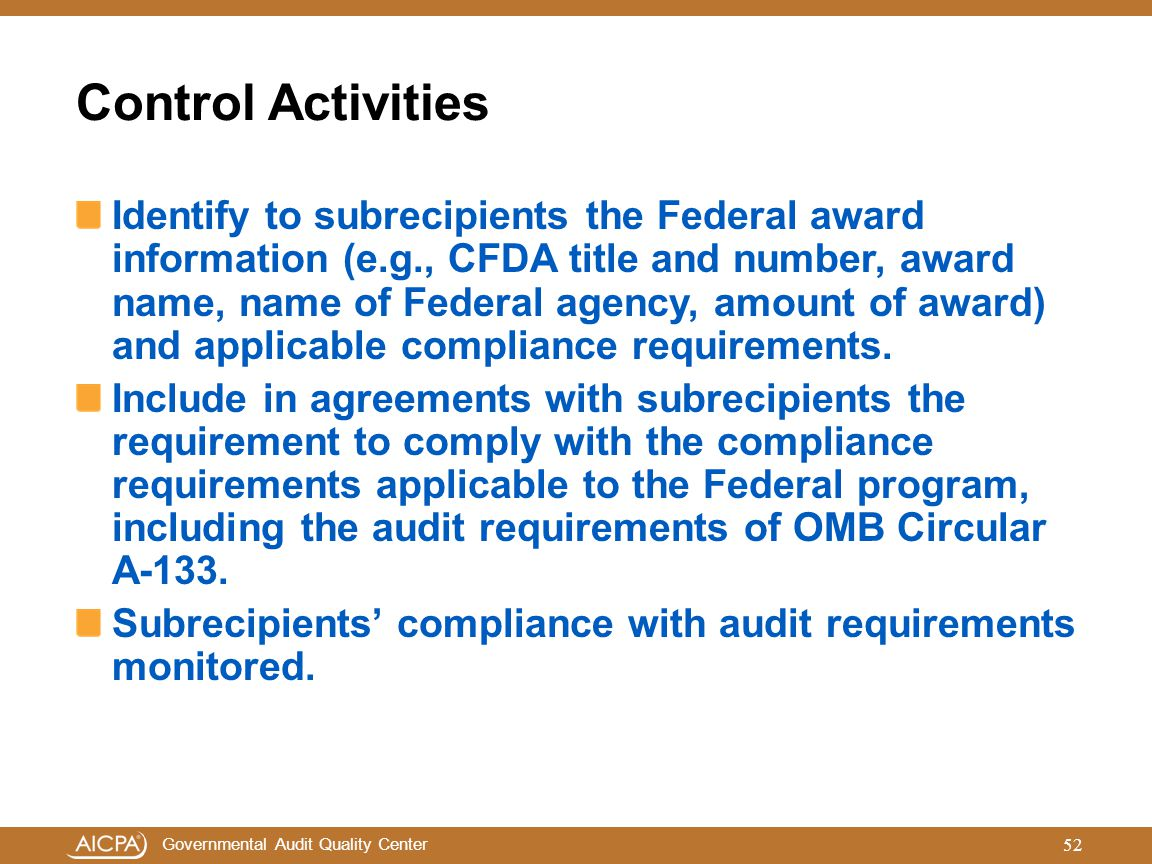 Governmental Audit Quality Center Control Activities Identify to subrecipients the Federal award information (e.g., CFDA title and number, award name,
