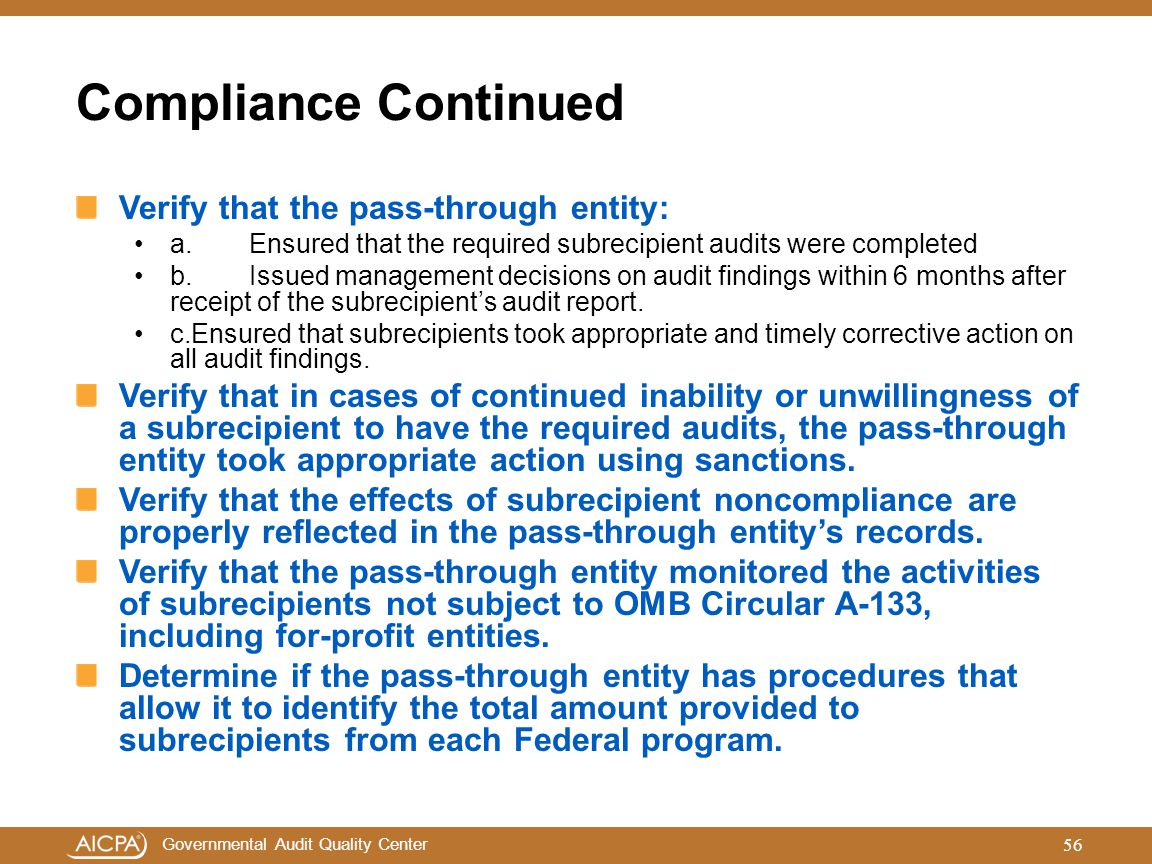 Governmental Audit Quality Center Compliance Continued Verify that the pass-through entity: a.Ensured that the required subrecipient audits were compl