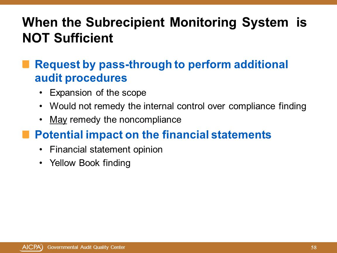 Governmental Audit Quality Center When the Subrecipient Monitoring System is NOT Sufficient Request by pass-through to perform additional audit proced