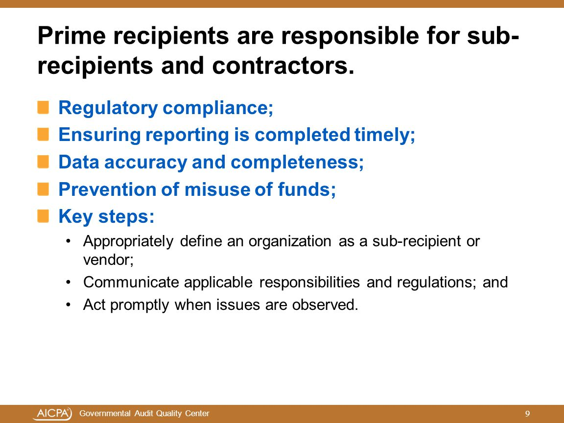 Governmental Audit Quality Center Prime recipients are responsible for sub- recipients and contractors. Regulatory compliance; Ensuring reporting is c