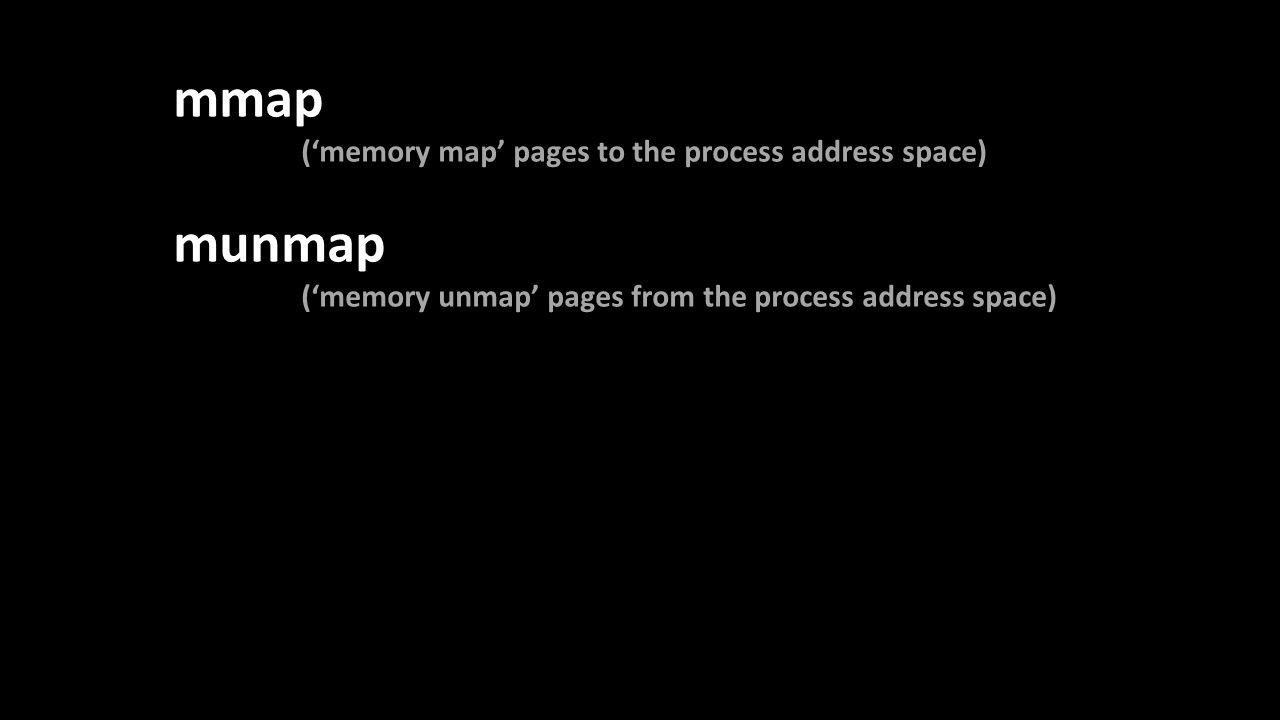 mmap ('memory map' pages to the process address space) munmap ('memory unmap' pages from the process address space)