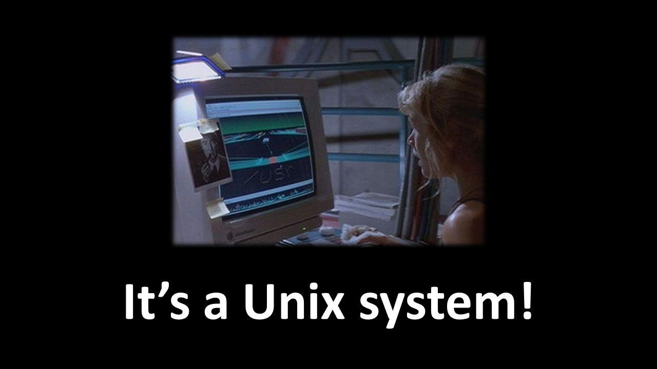 It's a Unix system!