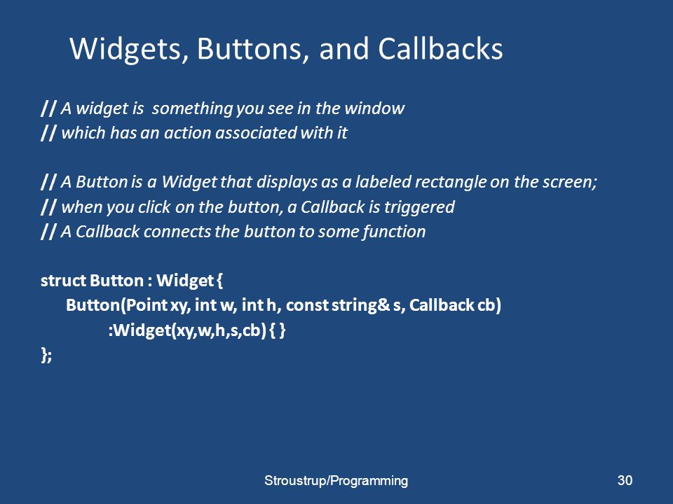 30 Widgets, Buttons, and Callbacks // A widget is something you see in the window // which has an action associated with it // A Button is a Widget th