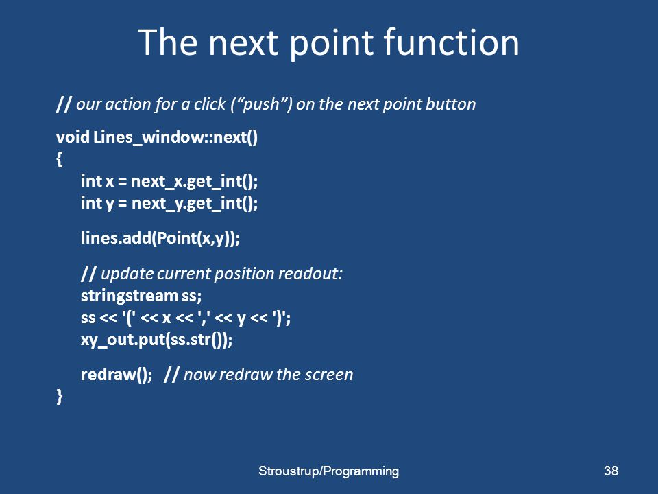 "The next point function // our action for a click (""push"") on the next point button void Lines_window::next() { int x = next_x.get_int(); int y = next"
