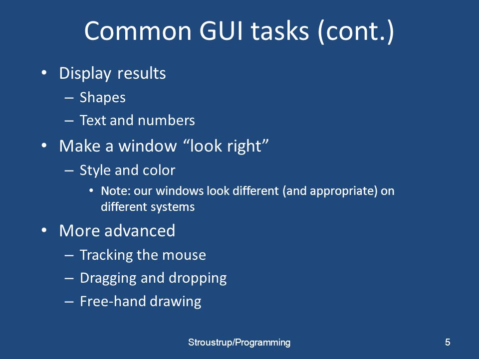 GUI From a programming point of view GUI is based on two techniques – Object-oriented programming For organizing program parts with common interfaces and common actions – Events For connecting an event (like a mouse click) with a program action 6Stroustrup/Programming