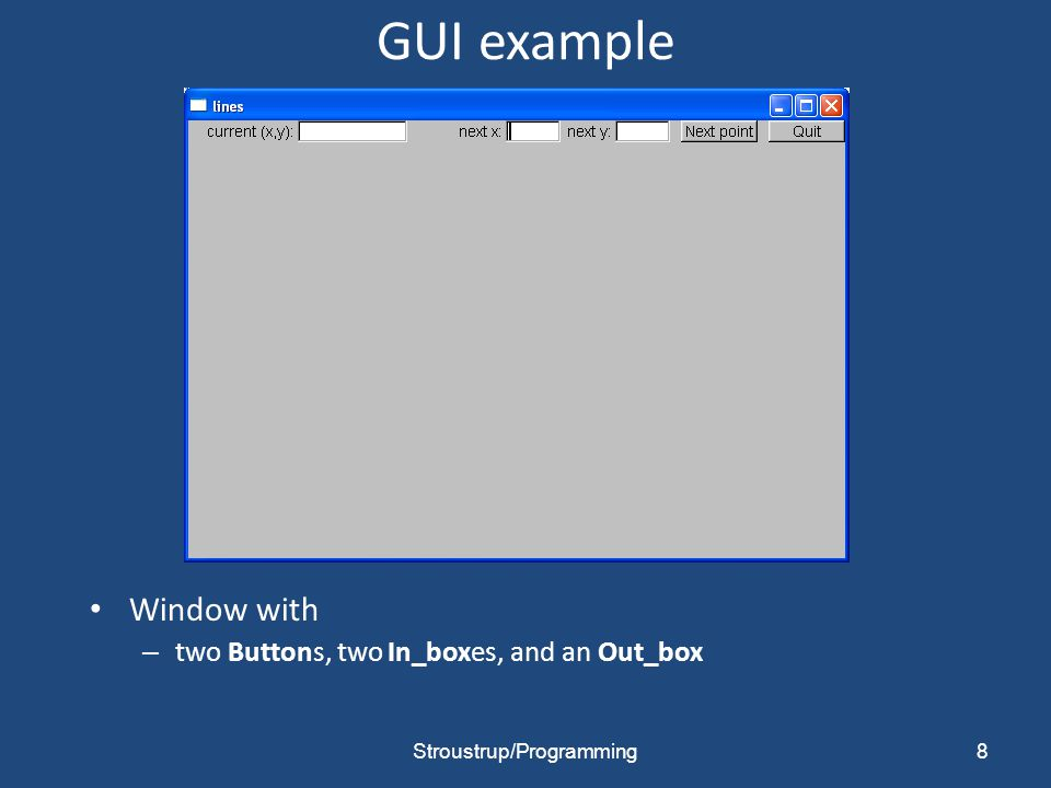 GUI example Window with – two Buttons, two In_boxes, and an Out_box 8Stroustrup/Programming