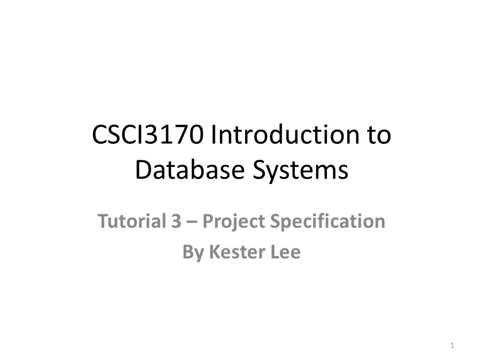 CSCI3170 Introduction to Database Systems Tutorial 3 – Project Specification By Kester Lee 1