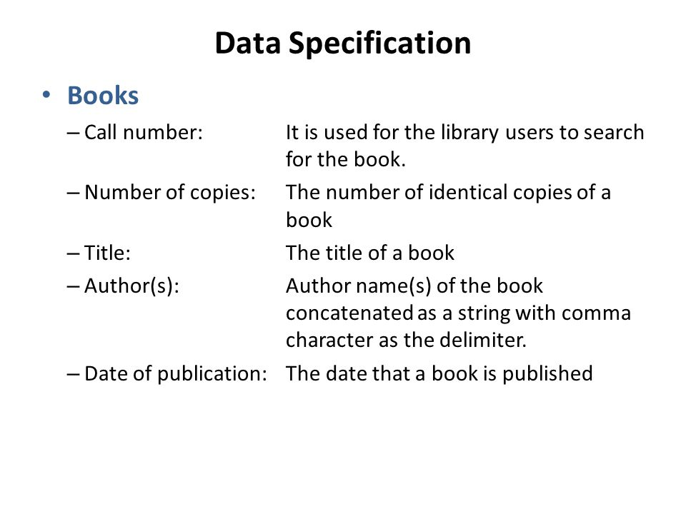 Data Specification Books – Call number: It is used for the library users to search for the book.