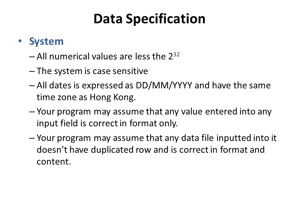 Data Specification System – All numerical values are less the 2 32 – The system is case sensitive – All dates is expressed as DD/MM/YYYY and have the
