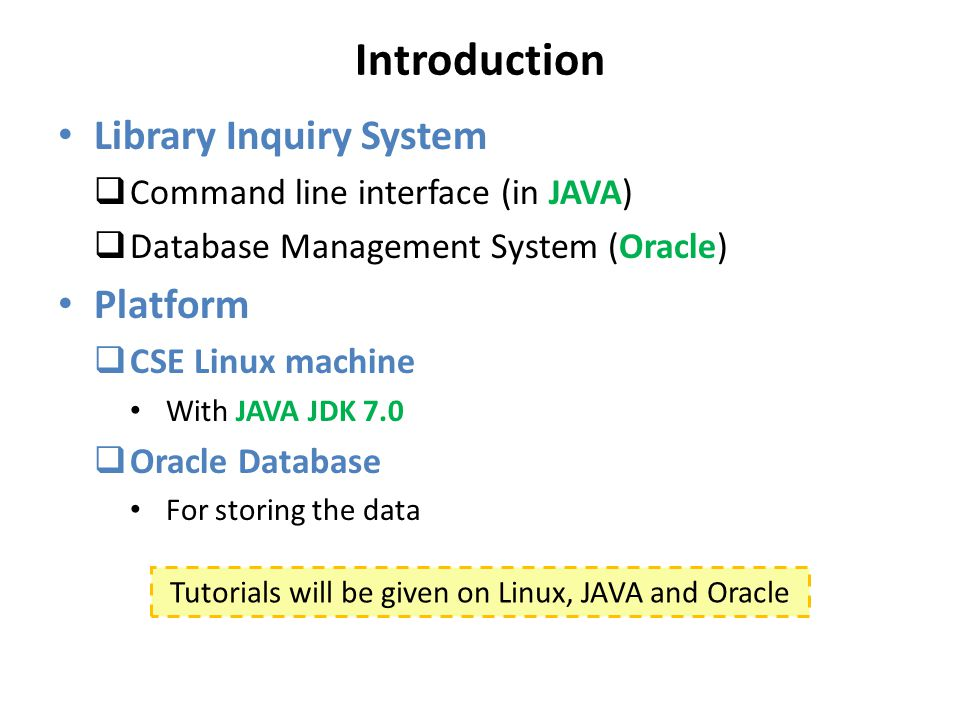 Introduction Library Inquiry System  Command line interface (in JAVA)  Database Management System (Oracle) Platform  CSE Linux machine With JAVA JD