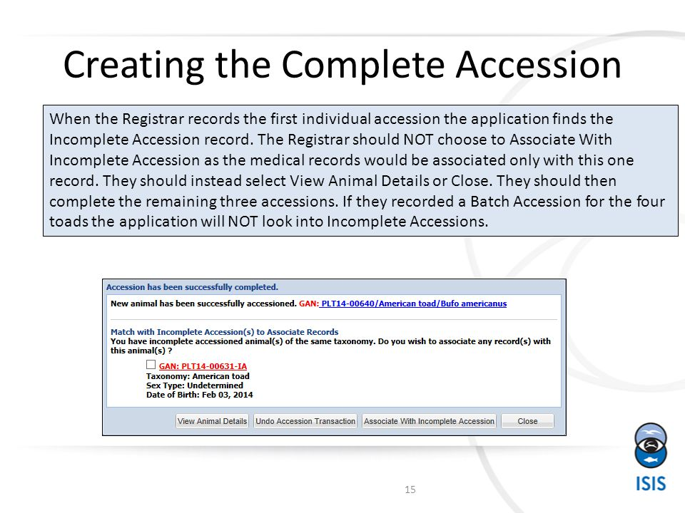 Creating the Complete Accession When the Registrar records the first individual accession the application finds the Incomplete Accession record.