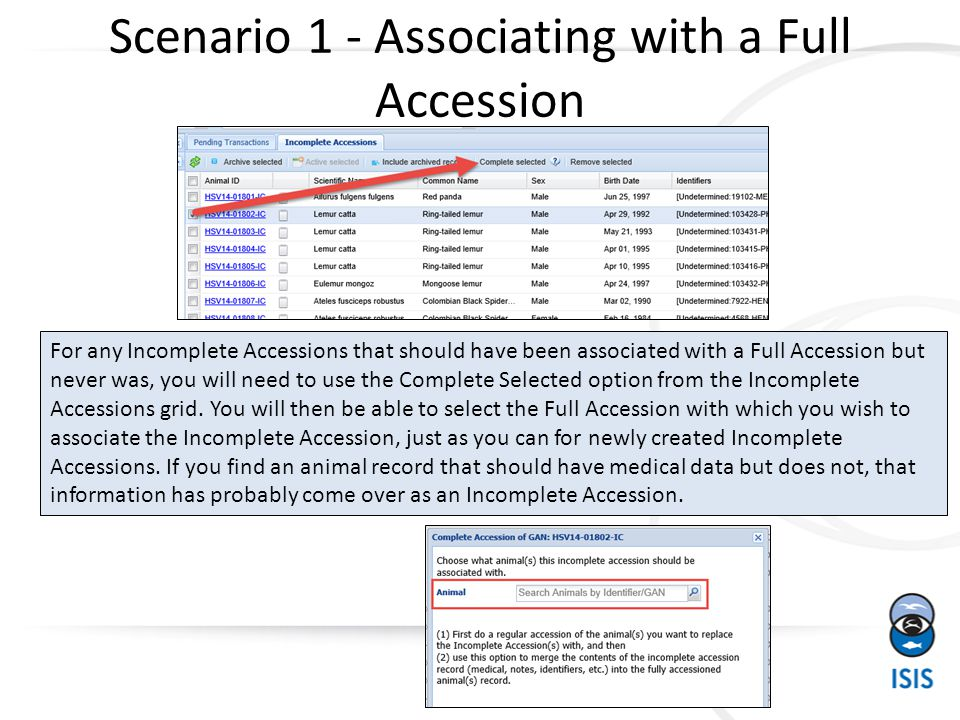 Scenario 1 - Associating with a Full Accession 30 For any Incomplete Accessions that should have been associated with a Full Accession but never was, you will need to use the Complete Selected option from the Incomplete Accessions grid.