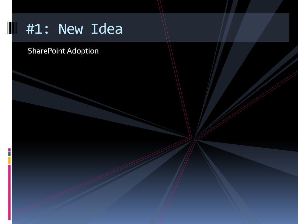 SharePoint Adoption #1: New Idea