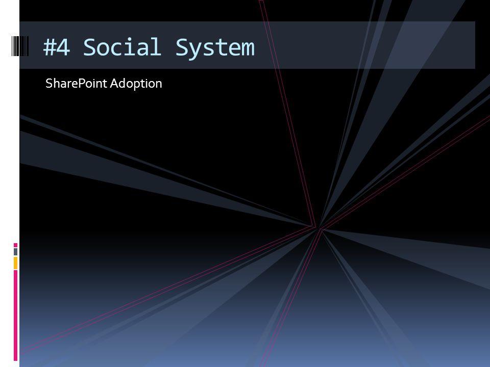 SharePoint Adoption #4 Social System