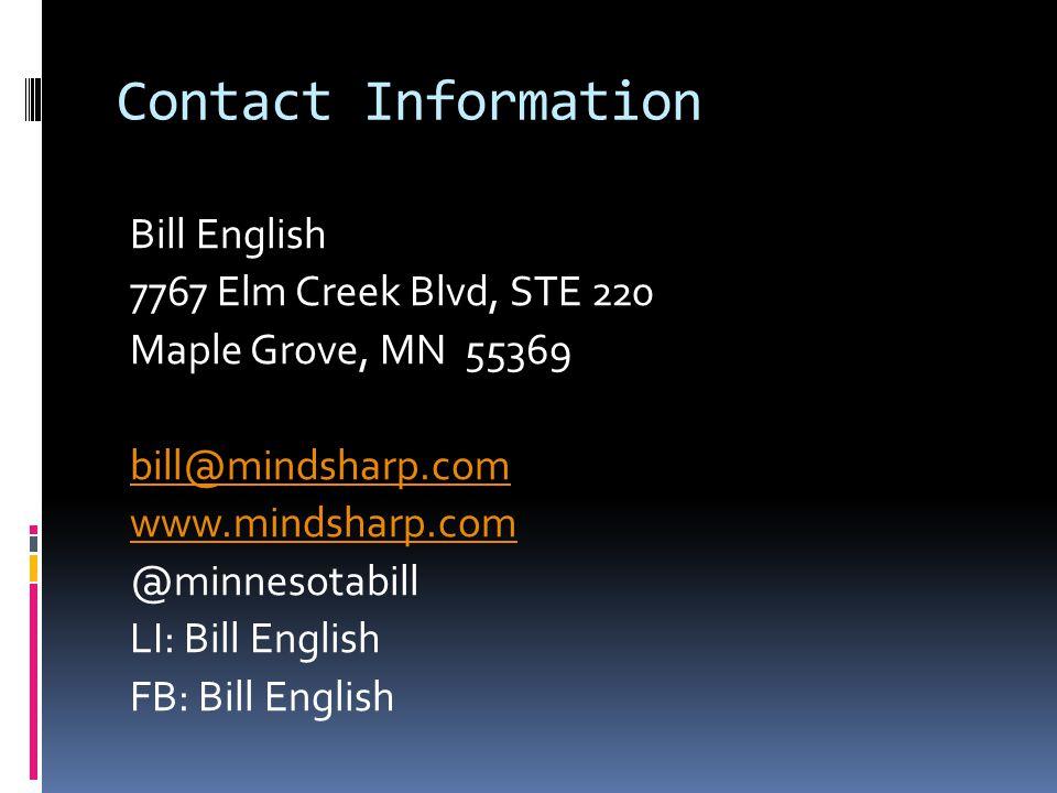Contact Information Bill English 7767 Elm Creek Blvd, STE 220 Maple Grove, MN 55369 bill@mindsharp.com www.mindsharp.com @minnesotabill LI: Bill Engli