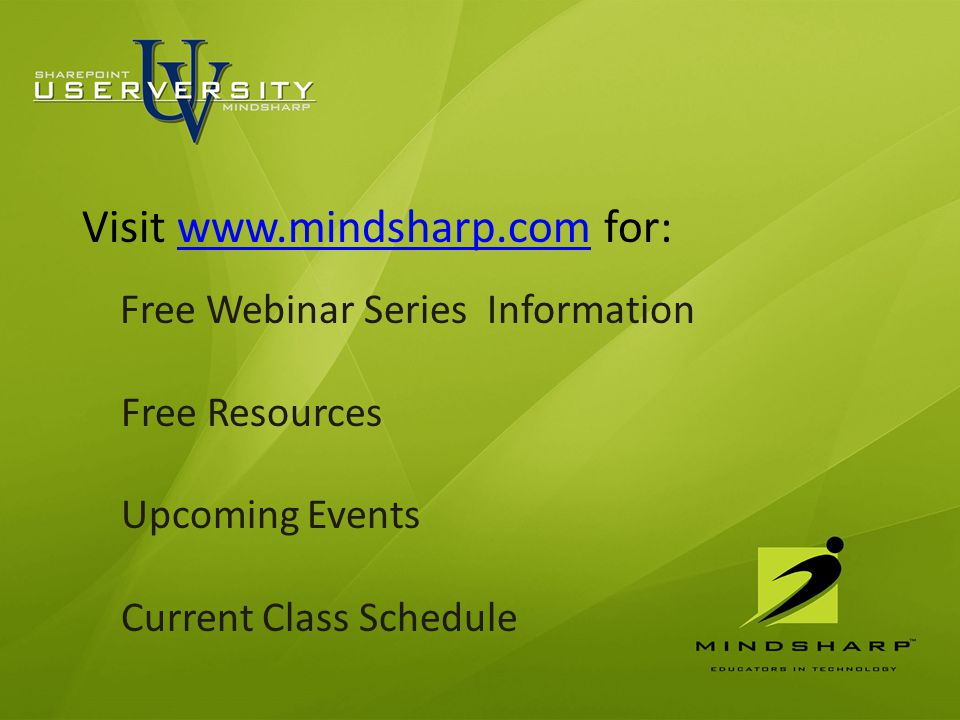 Upcoming Webinar Topics Visit www.mindsharp.com for:www.mindsharp.com Free Webinar Series Information Free Resources Upcoming Events Current Class Schedule