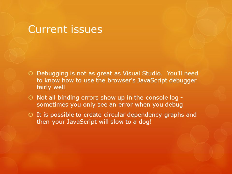Current issues  Debugging is not as great as Visual Studio.
