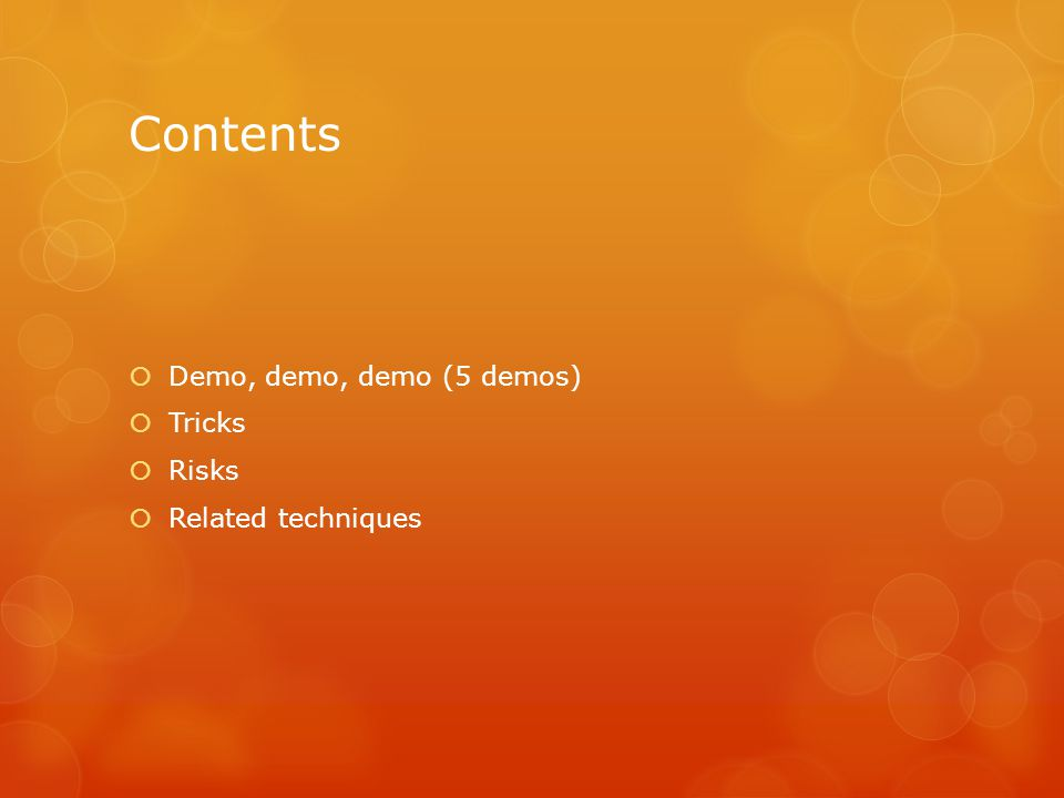Contents  Demo, demo, demo (5 demos)  Tricks  Risks  Related techniques