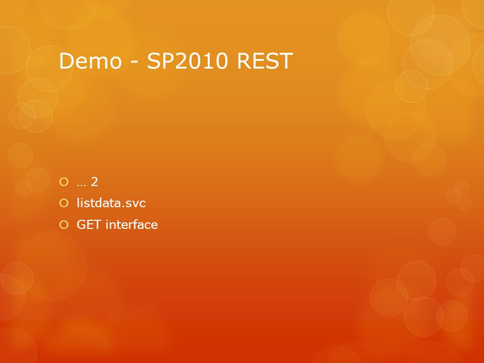 Demo - SP2010 REST  … 2  listdata.svc  GET interface