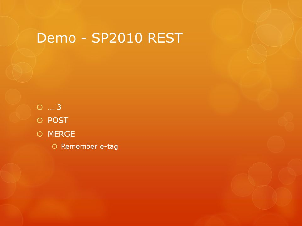 Demo - SP2010 REST  … 3  POST  MERGE  Remember e-tag