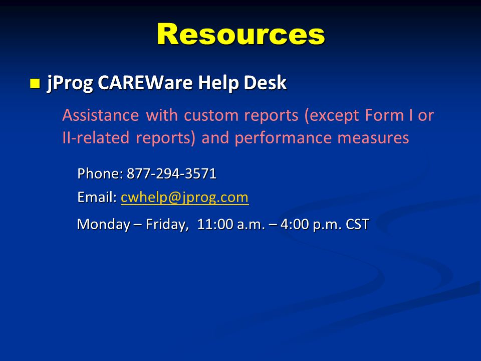 Resources jProg CAREWare Help Desk jProg CAREWare Help Desk Assistance with custom reports (except Form I or II-related reports) and performance measu