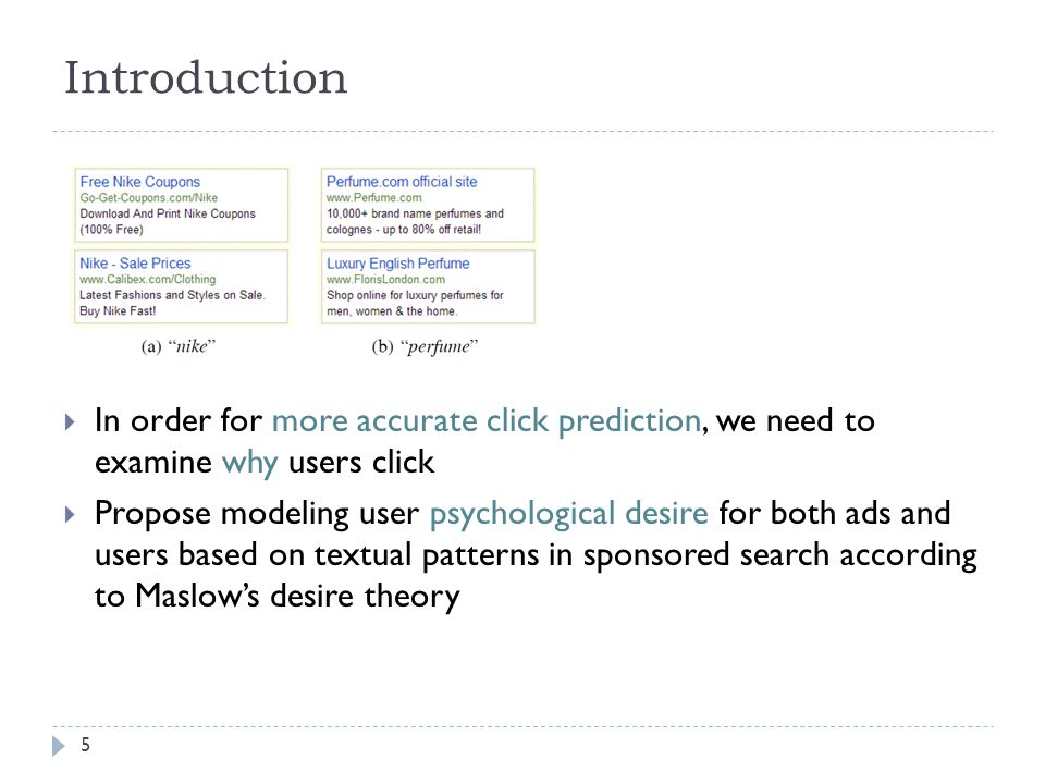 Introduction  In order for more accurate click prediction, we need to examine why users click  Propose modeling user psychological desire for both ads and users based on textual patterns in sponsored search according to Maslow's desire theory 5