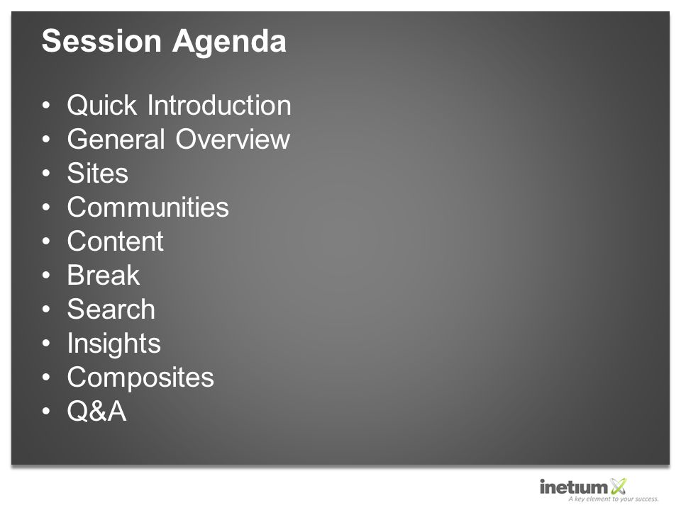 Quick Introduction General Overview Sites Communities Content Break Search Insights Composites Q&A Session Agenda
