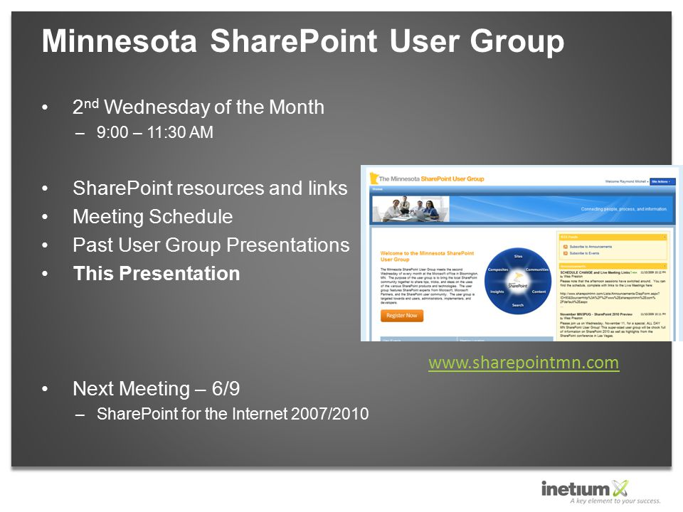 2 nd Wednesday of the Month –9:00 – 11:30 AM SharePoint resources and links Meeting Schedule Past User Group Presentations This Presentation Next Meet