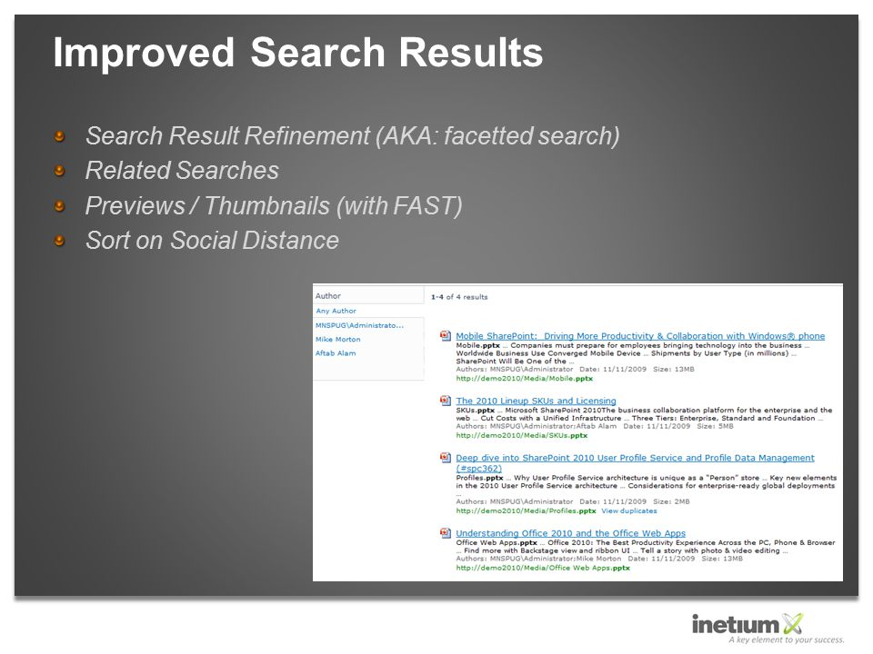 Search Result Refinement (AKA: facetted search) Related Searches Previews / Thumbnails (with FAST) Sort on Social Distance Improved Search Results