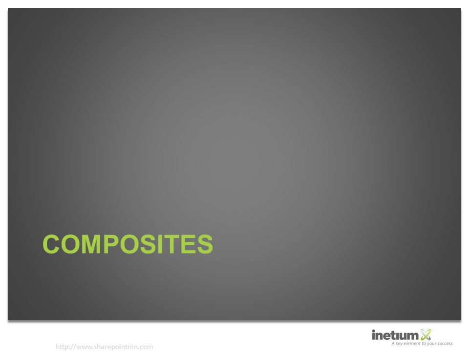 http://www.sharepointmn.com COMPOSITES