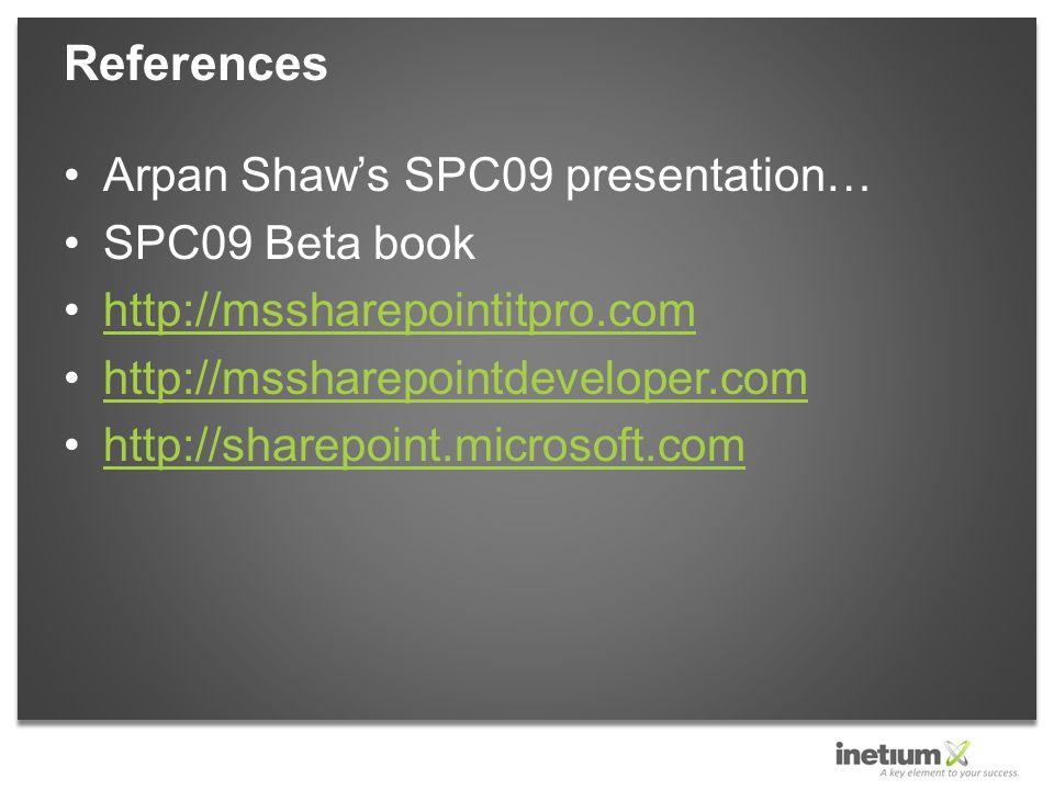 Arpan Shaw's SPC09 presentation… SPC09 Beta book http://mssharepointitpro.com http://mssharepointdeveloper.com http://sharepoint.microsoft.com References