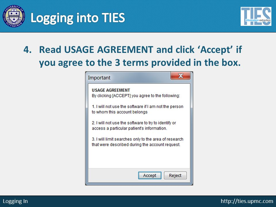 http://ties.upmc.com Logging In 4.Read USAGE AGREEMENT and click 'Accept' if you agree to the 3 terms provided in the box.