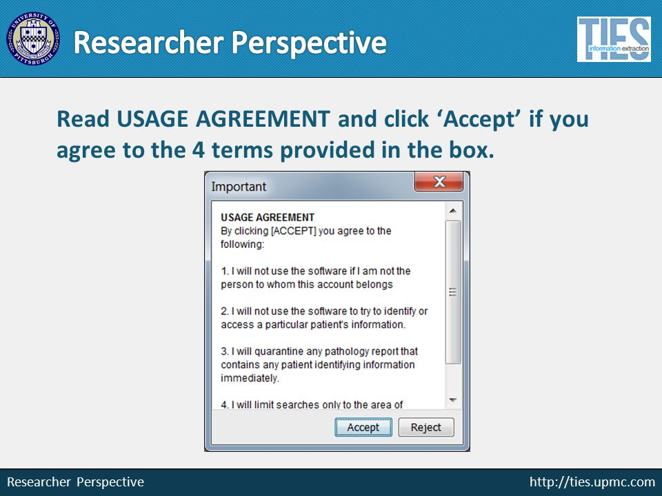 http://ties.upmc.com Researcher Perspective Read USAGE AGREEMENT and click 'Accept' if you agree to the 4 terms provided in the box.