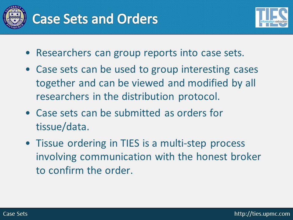 http://ties.upmc.com Case Sets Researchers can group reports into case sets.