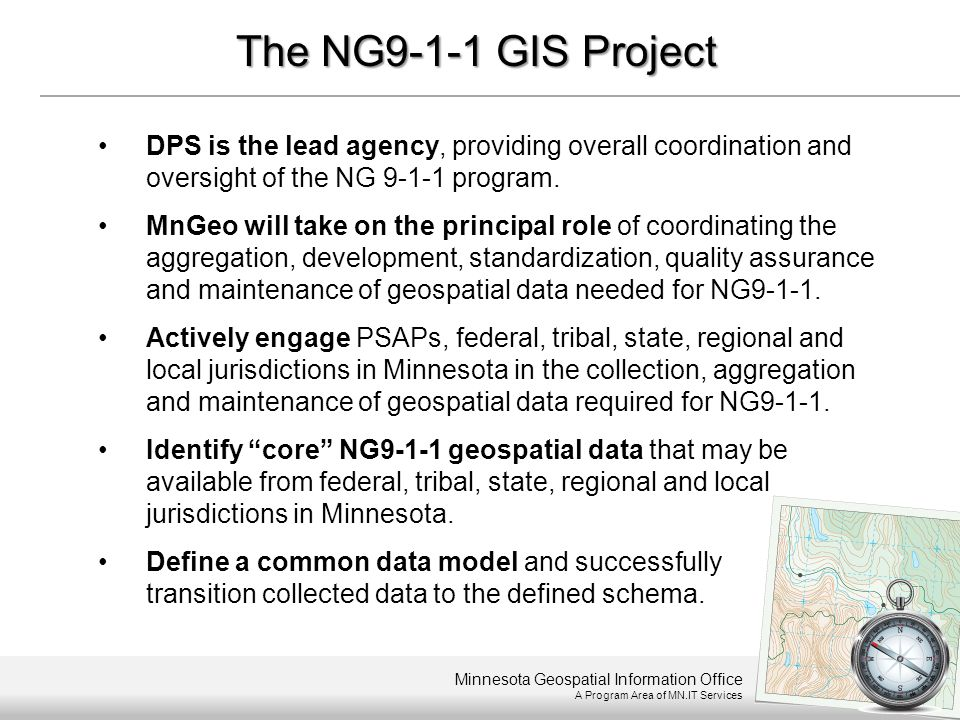 Minnesota Geospatial Information Office A Program Area of MN.IT Services The NG9-1-1 GIS Project DPS is the lead agency, providing overall coordinatio