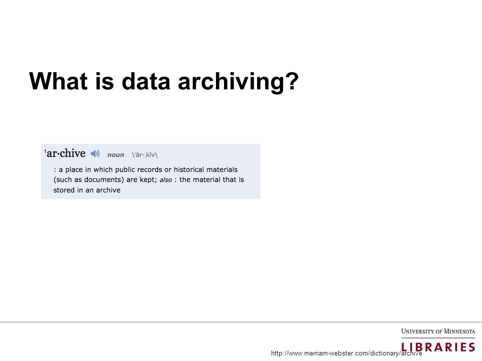 What is data archiving? http://www.merriam-webster.com/dictionary/archive