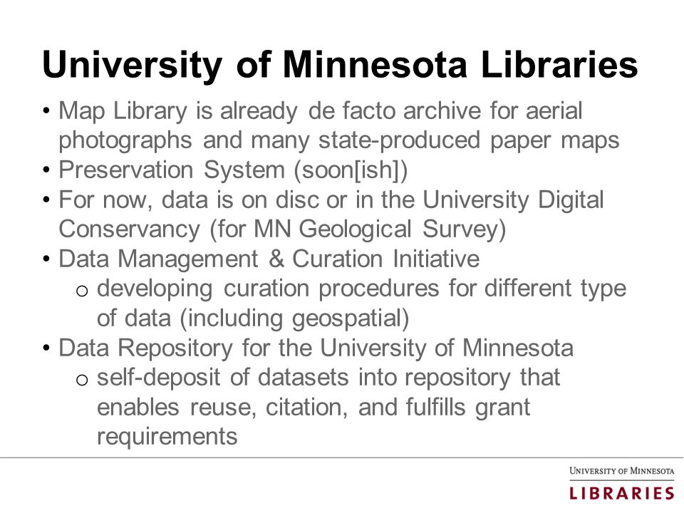 University of Minnesota Libraries Map Library is already de facto archive for aerial photographs and many state-produced paper maps Preservation Syste