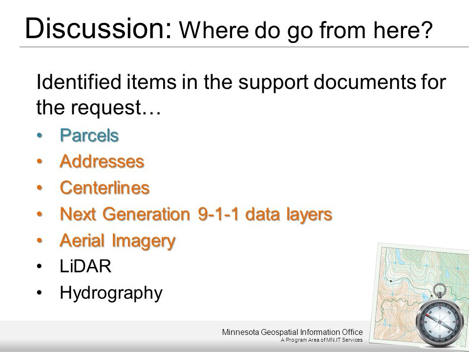 Minnesota Geospatial Information Office A Program Area of MN.IT Services Discussion: Where do go from here? Identified items in the support documents