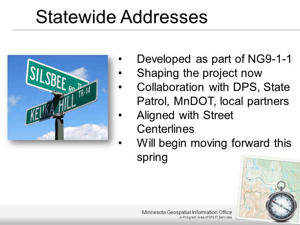 Minnesota Geospatial Information Office A Program Area of MN.IT Services Developed as part of NG9-1-1 Shaping the project now Collaboration with DPS,