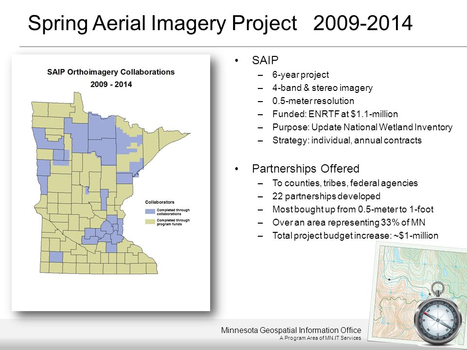 Minnesota Geospatial Information Office A Program Area of MN.IT Services Spring Aerial Imagery Project 2009-2014 SAIP –6-year project –4-band & stereo