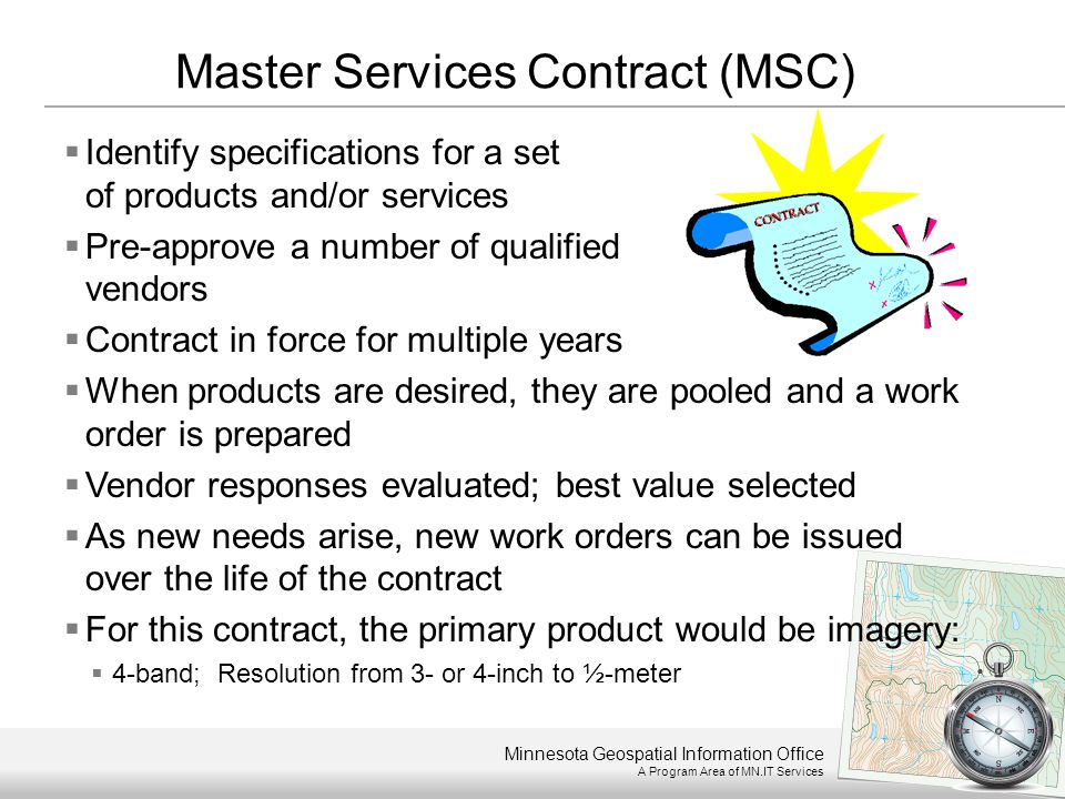 Minnesota Geospatial Information Office A Program Area of MN.IT Services  Identify specifications for a set of products and/or services  Pre-approve