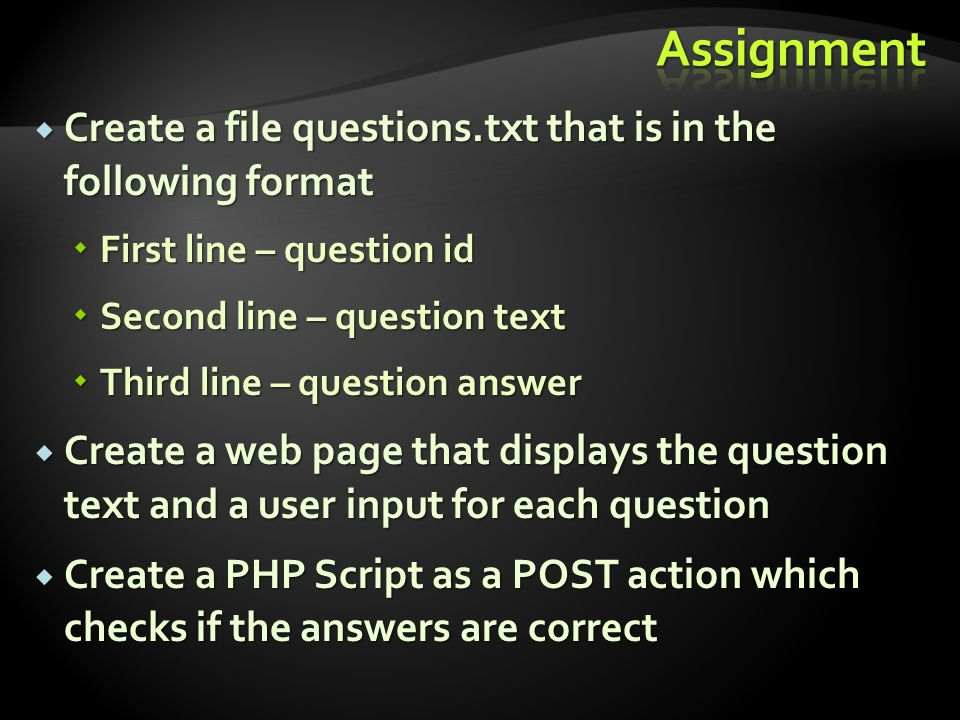  Create a file questions.txt that is in the following format  First line – question id  Second line – question text  Third line – question answer  Create a web page that displays the question text and a user input for each question  Create a PHP Script as a POST action which checks if the answers are correct