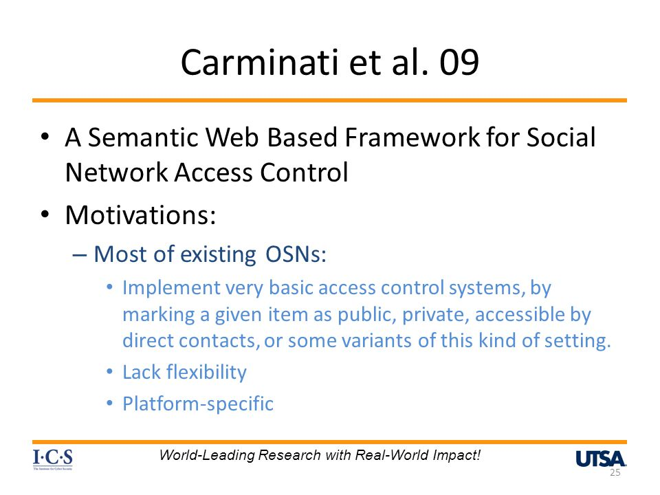 Carminati et al. 09 A Semantic Web Based Framework for Social Network Access Control Motivations: – Most of existing OSNs: Implement very basic access